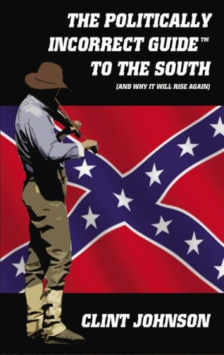 9780786147915: The Politically Incorrect GuideTM to the South (and Why It Will Rise Again)