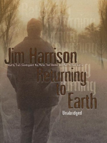 Returning to Earth: Harrison, Jim, and Svendsgaard, Traci (Read by), and Porter, Ray (Read by)