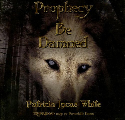 Prophecy Be Damned -: Patricia Lucas White