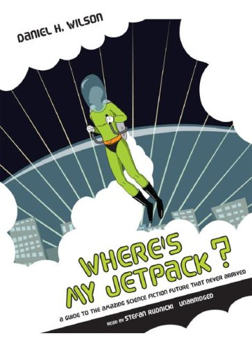 Where's My Jetpack?: Daniel H. Wilson