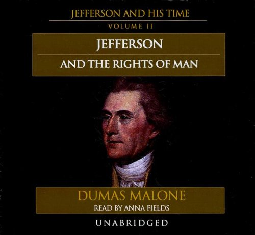 Jefferson and the Rights of Man - Jefferson and His Time, Volume 2: Dumas Malone