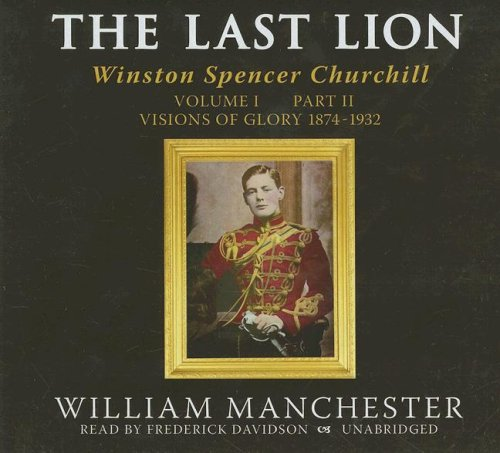 9780786162307: The Last Lion, Volume 1, Part 2: Winston Spencer Churchill, Visions of Glory, 1874-1932
