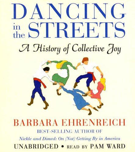 Dancing in the Streets - A History of Collective Joy: Barbara Ehrenreich