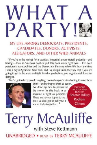 What a Party! - My Life among Democrats: Presidents, Candidates, Donors, Activists, Alligators, and...