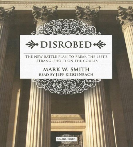 9780786165353: Disrobed: The New Battle Plan to Break the Left's Stranglehold on the Courts