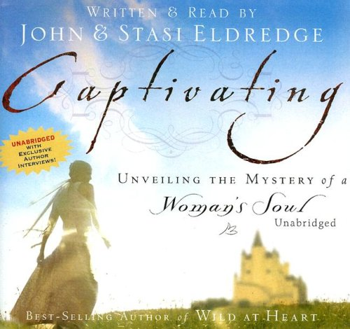 Captivating: Unveiling the Mystery of a Woman's Soul (0786167335) by John Eldredge; Stasi Eldredge