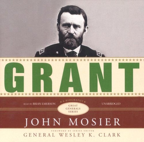 Grant: A Biography -- 5 CDs / Unabridged / 6.5 Hours: Mosier, John / Read by Brian ...