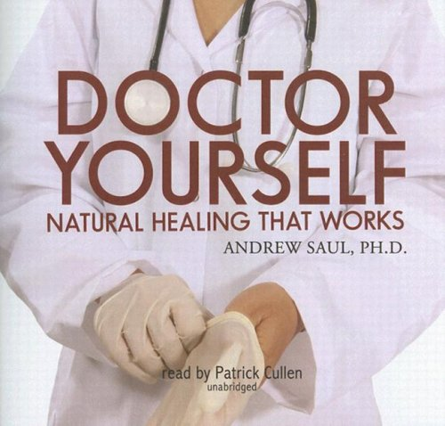 Doctor Yourself: Natural Healing That Works (Library Edition): Andrew Saul