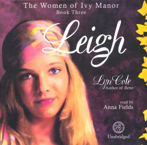 Leigh: A Novel The Women of Ivy Manor, Book 3 (Women of Ivy Manor (Audio)): Lyn Cote