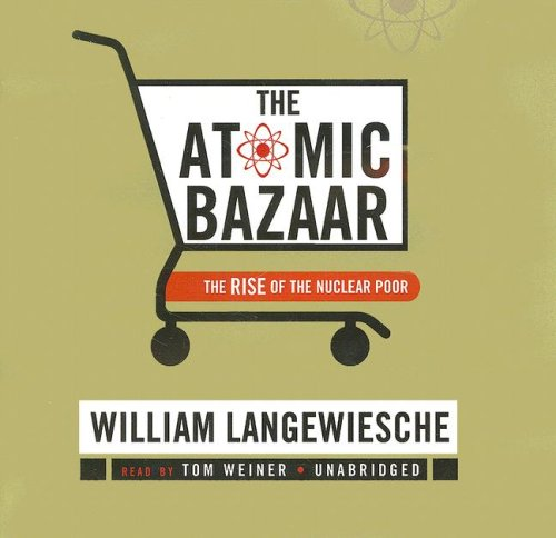 The Atomic Bazaar: The Rise of the Nuclear Poor: William Langewiesche