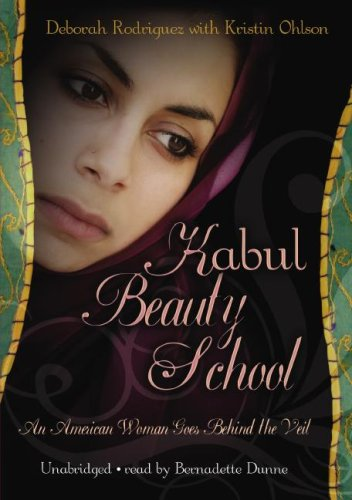 Kabul Beauty School: An American Woman Goes behind the Veil: Deborah Rodriguez, Kristin Ohlson