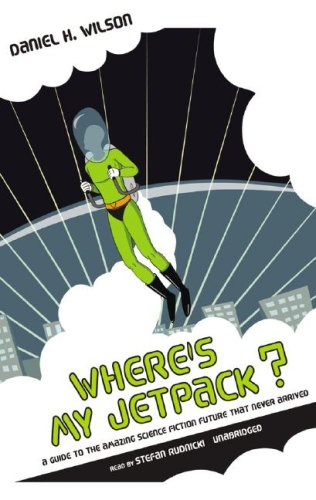 9780786169214: Where's My Jetpack? A Guide to the Amazing Science Fiction Future That Never Arrived