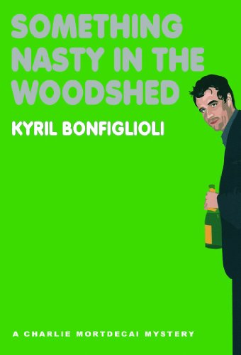 Something Nasty in the Woodshed (Charlie Mortdecai Mysteries) (0786170328) by Kyril Bonfiglioli