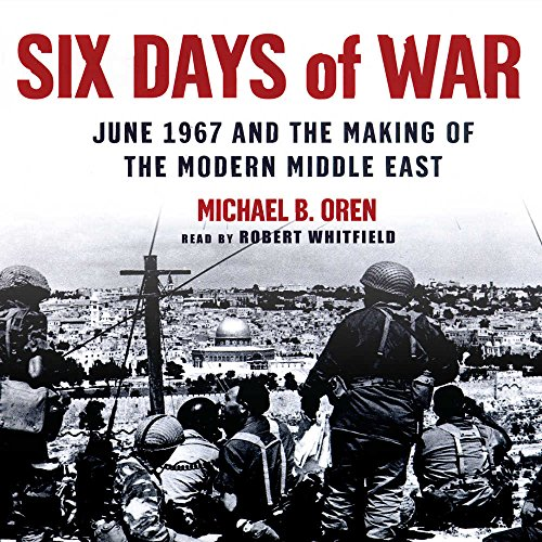 Six Days of War - June 1967 and the Making of the Modern Middle East: Michael B. Oren