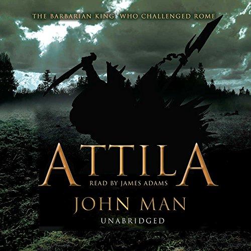 Attila - The Barbarian King who Challenged Rome: John Man