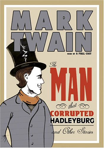 The Man That Corrupted Hadleyburg and Other Stories (0786171448) by Mark Twain