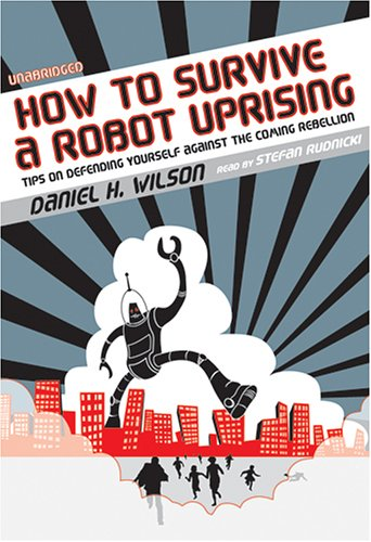 9780786171484: How to Survive a Robot Uprising: Tips on Defending Yourself Against the Coming Rebellion
