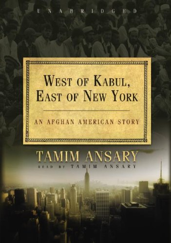 West of Kabul, East of New York -- MP3-CD / 8 Hours -- An Afghan American Story: Ansary, Tamim...