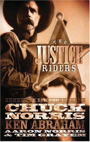 The Justice Riders (0786171952) by Chuck Norris; Ken Abraham; Aaron Norris; Tim Grayen