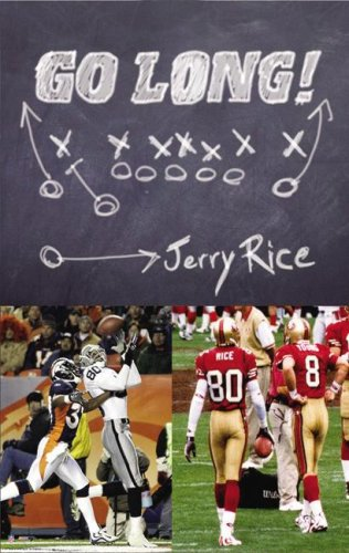 Go Long! - My Journey beyond the Game and the Fame: Jerry Rice