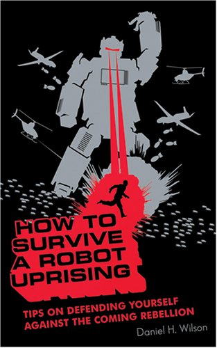 9780786172900: How to Survive a Robot Uprising [UNABRIDGED]