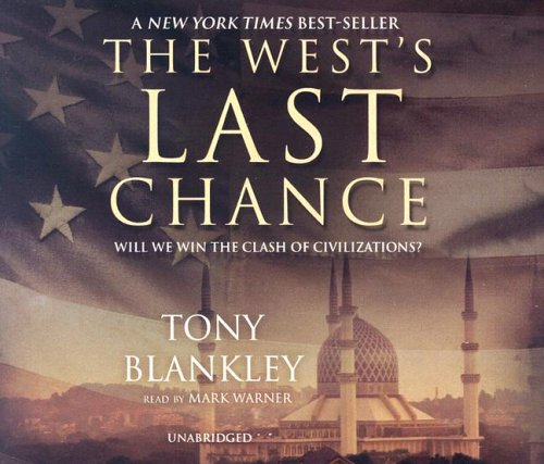 The West's Last Chance - Will We Win the Clash of Civilizations?: Tony Blankley