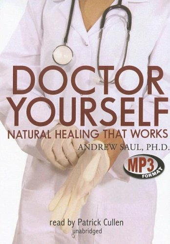 Doctor Yourself: Natural Healing That Works, Library: Saul, Andrew, Ph.D./