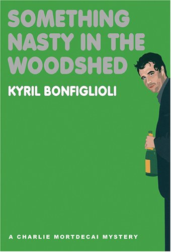 Something Nasty in the Woodshed (Charlie Mortdecai Mysteries) (9780786174447) by Kyril Bonfiglioli