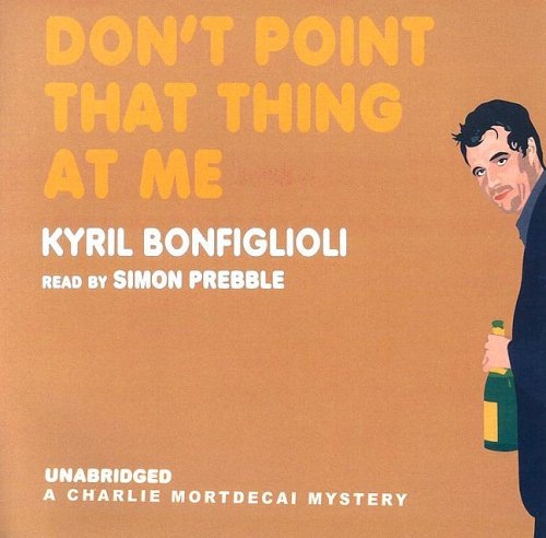 Don't Point That Thing At Me (Library Edition) (Charlie Mortdecai Mysteries) (9780786175451) by Kyril Bonfiglioli
