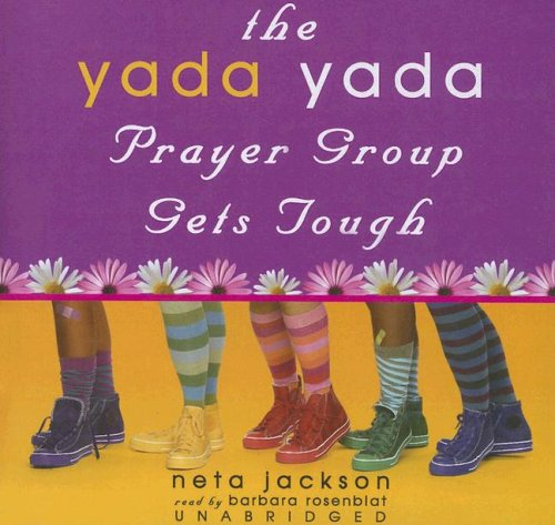 The Yada Yada Prayer Group Gets Tough (The Yada Yada Prayer Group, Book 4) (With Celebrations and Recipes) (0786175826) by Neta Jackson