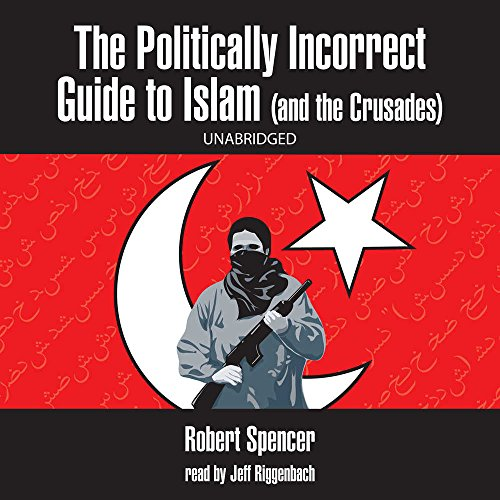 Politically Incorrect Guide to Islam (and the Crusades) (Library Edition) (0786175893) by Robert Spencer