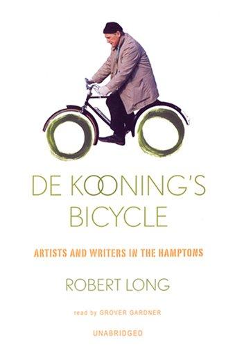 De Kooning's Bicycle - Artists and Writers in the Hamptons: Robert Long