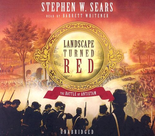 Landscape Turned Red: The Battle of Antietam (0786177454) by Stephen W. Sears