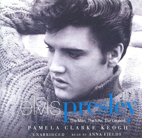 Elvis Presley: The Man, The Life, The Legend: Keogh, Pamela Clarke
