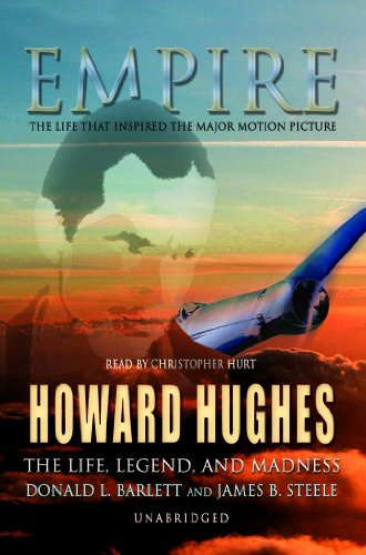 Empire - The Life, Legend, and Madness of Howard Hughes: Donald L. Barlett; James B. Steele