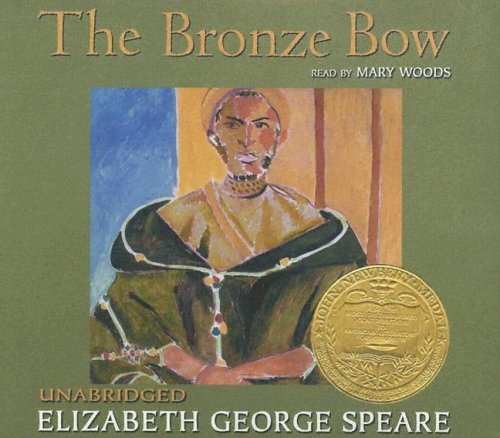 The Bronze Bow: Newberry Medal: Speare, Elizabeth George