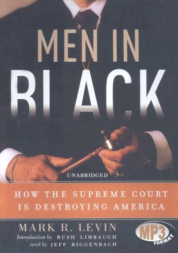 Men in Black - How the Supreme Court Is Destroying America: Mark R. Levin