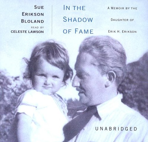 In the Shadow of Fame - A Memoir by the Daughter of Erik H. Erikson: Sue Erikson Bloland