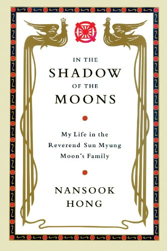 In the Shadow of the Moons - My Life in the Reverend Sun Myung Moon's Family: Nansook Hong