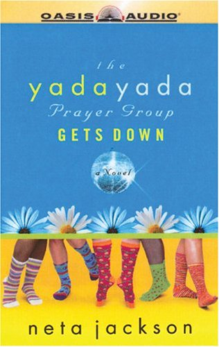 The Yada Yada Prayer Group Gets Down - A Novel: Neta Jackson