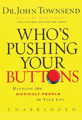 Who's Pushing Your Buttons? - Handling the Difficult People in Your Life: John Townsend