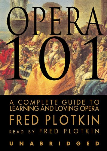 9780786185672: Opera 101: A Complete Guide To Learning And Loving Opera, Library Edition