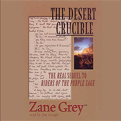 9780786187713: The Desert Crucible: The Real Sequel to Riders of the Purple Sage