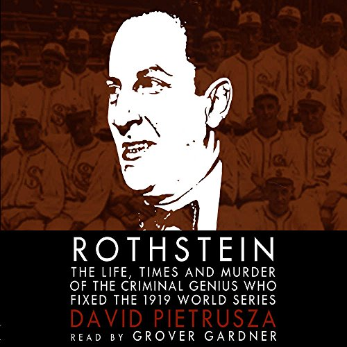 9780786188116: Rothstein: The Life, Times, and Murder of the Criminal Genius Who Fixed the 1919 World Series