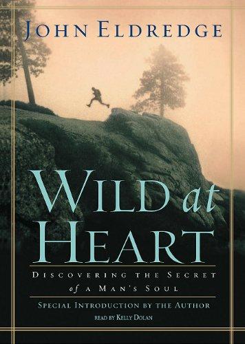 Wild at Heart Lib/E: Discovering the Secret of a Man's Soul (9780786188406) by Eldredge, John