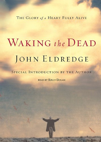 9780786188413: Waking the Dead: The Glory of a Heart Fully Alive