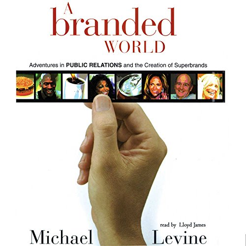 A Branded World - Adventures in Public Relations and the Creation of Superbrands: Michael Levine