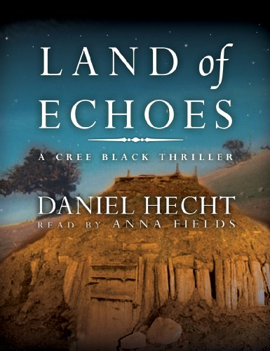Land of Echoes - A Cree Black Thriller: Daniel Hecht