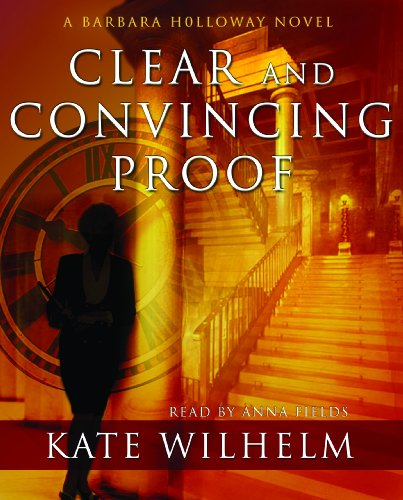 Clear and Convincing Proof -: Kate Wilhelm