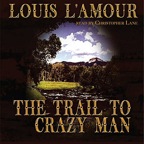 The Trail to Crazy Man -: Louis L'Amour